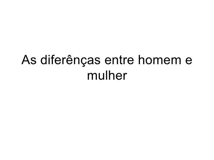 Diferen+ºAs Entre O Homem E A Mulher