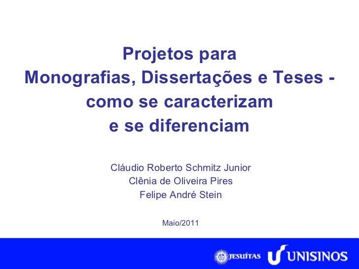 Projetos para Monografias, Dissertações e Teses - como se caracterizam e se diferenciam Cláudio Roberto Schmitz Junior Clê...