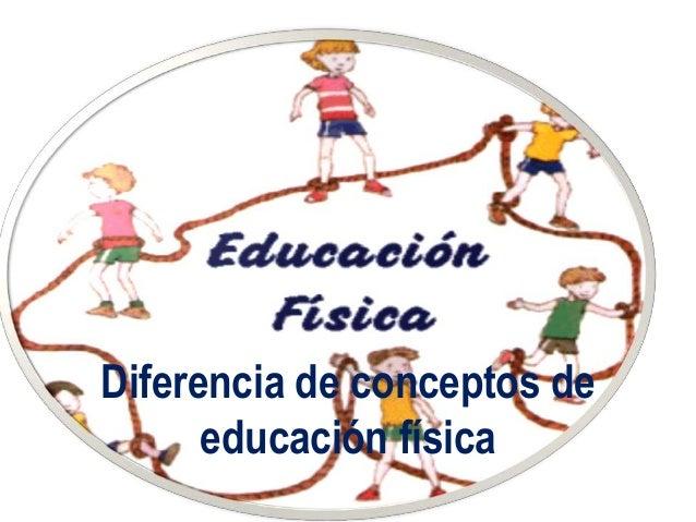 Diferencia de conceptos de      educación física