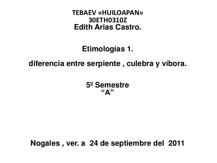 TEBAEV «HUILOAPAN»                 30ETH0310Z             Edith Arias Castro.               Etimologías 1.diferencia entre...