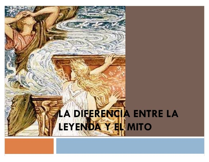 LA DIFERENCIA ENTRE LALEYENDA Y EL MITO