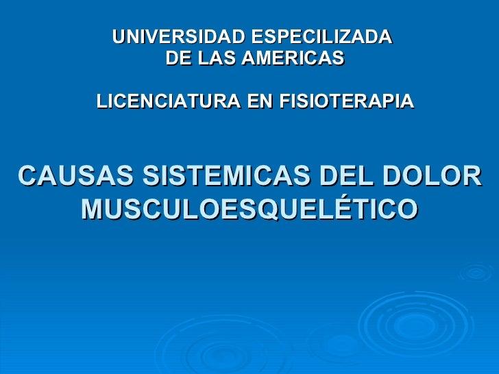 UNIVERSIDAD ESPECILIZADA  DE LAS AMERICAS LICENCIATURA EN FISIOTERAPIA CAUSAS SISTEMICAS DEL DOLOR MUSCULOESQUELÉTICO