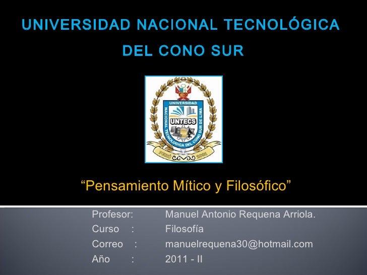 """UNIVERSIDAD NACIONAL TECNOLÓGICA  DEL CONO SUR """" Pensamiento Mítico y Filosófico """" Profesor: Manuel Antonio Requena Arriol..."""