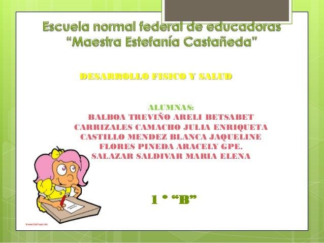 DESARROLLO FISICO Y SALUD             ALUMNAS:  BALBOA TREVIÑO ARELI BETSABETCARRIZALES CAMACHO JULIA ENRIQUETA CASTILLO M...