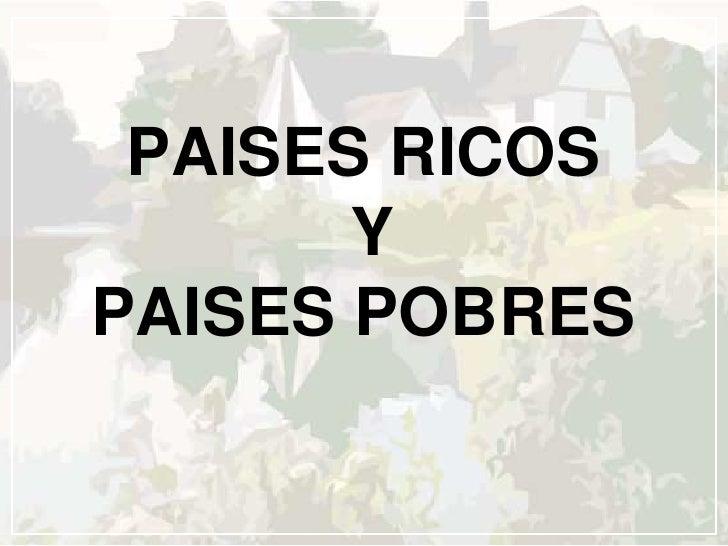 PAISES RICOS       YPAISES POBRES