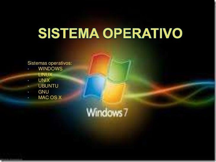 Sistemas operativos:•    WINDOWS•    LINUX•    UNIX•    UBUNTU•    GNU•    MAC OS X