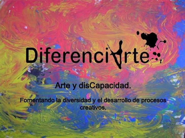 Arte y disCapacidad.<br />Fomentando la diversidad y el desarrollo de procesos creativos.<br />