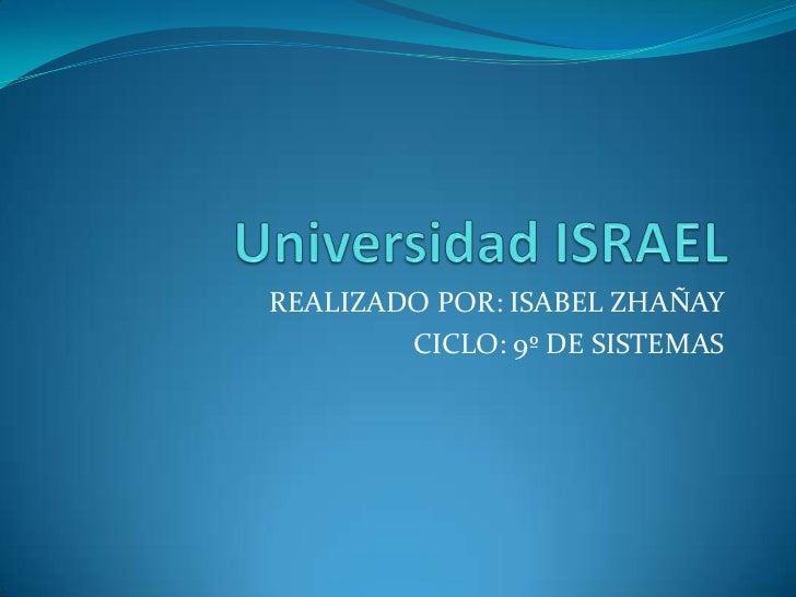 Universidad ISRAEL<br />REALIZADO POR: ISABEL ZHAÑAY<br />CICLO: 9º DE SISTEMAS<br />