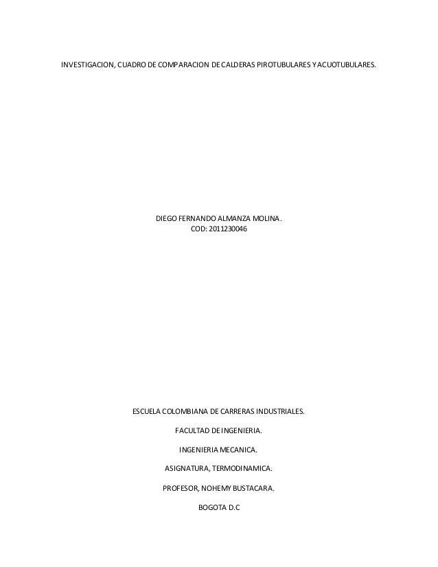 INVESTIGACION, CUADRO DE COMPARACION DE CALDERAS PIROTUBULARES Y ACUOTUBULARES. DIEGO FERNANDO ALMANZA MOLINA. COD: 201123...