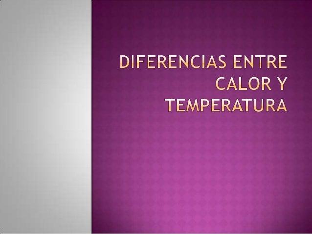 El calor y la temperatura estánrelacionadas entre sí, pero sonconceptos diferentes.El calor es la energía total delmovimie...