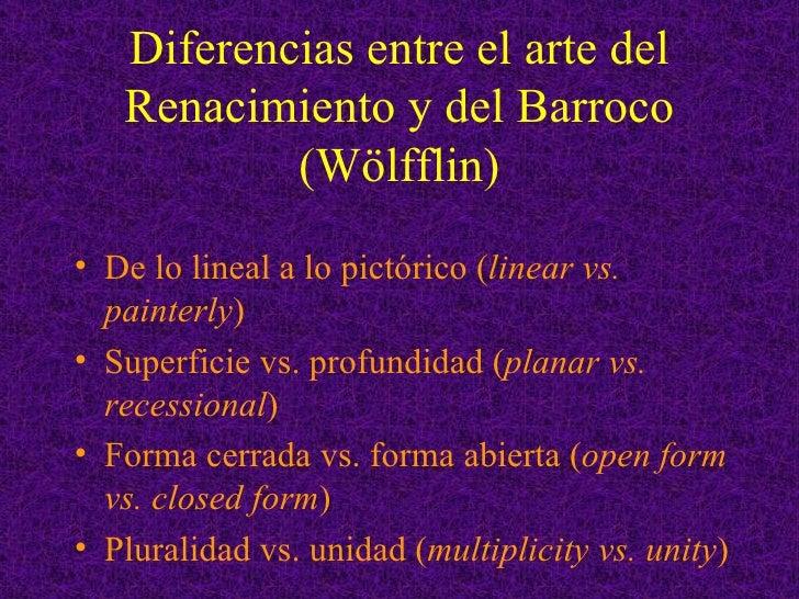 Diferencias entre el arte del   Renacimiento y del Barroco           (Wölfflin)• De lo lineal a lo pictórico (linear vs.  ...
