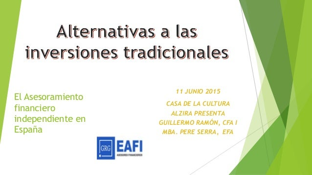 El Asesoramiento financiero independiente en España 11 JUNIO 2015 CASA DE LA CULTURA ALZIRA PRESENTA GUILLERMO RAMÓN, CFA ...