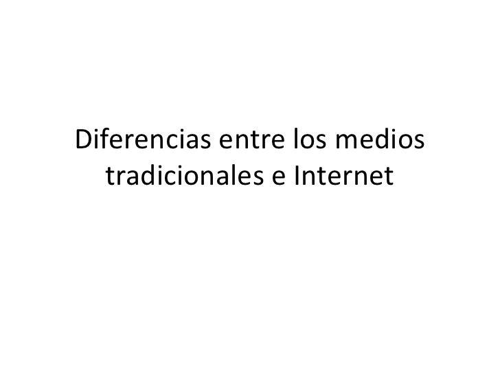Diferencias entre los medios tradicionales e Internet<br />