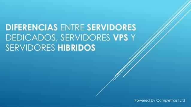 DIFERENCIAS ENTRE SERVIDORES DEDICADOS, SERVIDORES VPS Y SERVIDORES HIBRIDOS Powered by Complethost Ltd