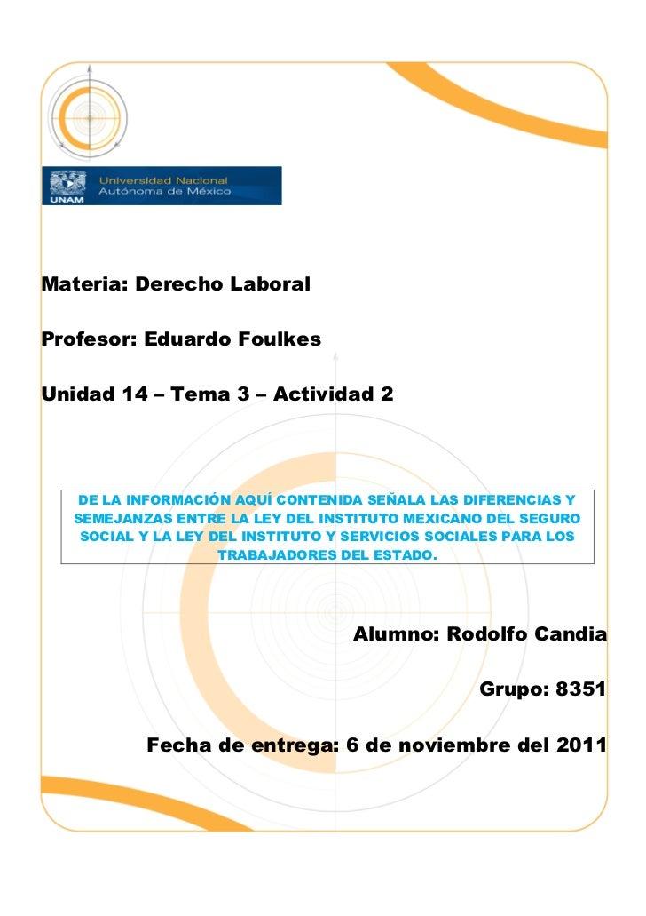 Materia: Derecho LaboralProfesor: Eduardo FoulkesUnidad 14 – Tema 3 – Actividad 2   DE LA INFORMACIÓN AQUÍ CONTENIDA SEÑAL...