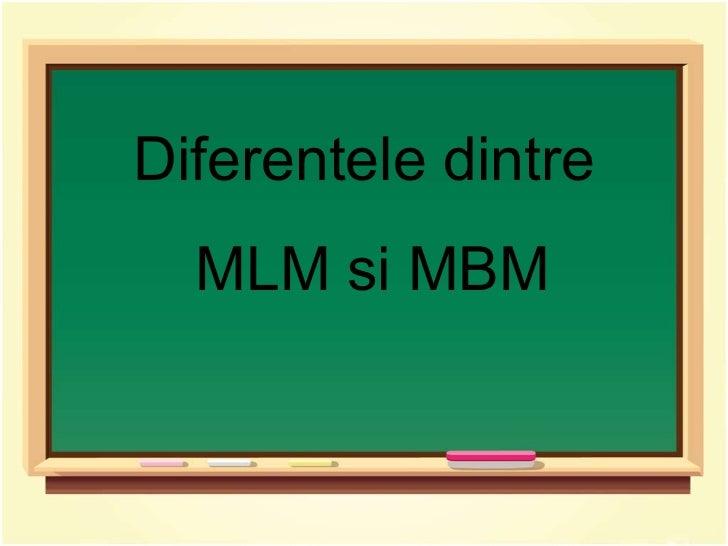 Diferentele dintre MLM si MBM