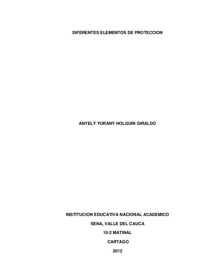 DIFERENTES ELEMENTOS DE PROTECCION     ANYELY YURANY HOLGUIN GIRALDOINSTITUCION EDUCATIVA NACIONAL ACADEMICO         SENA,...