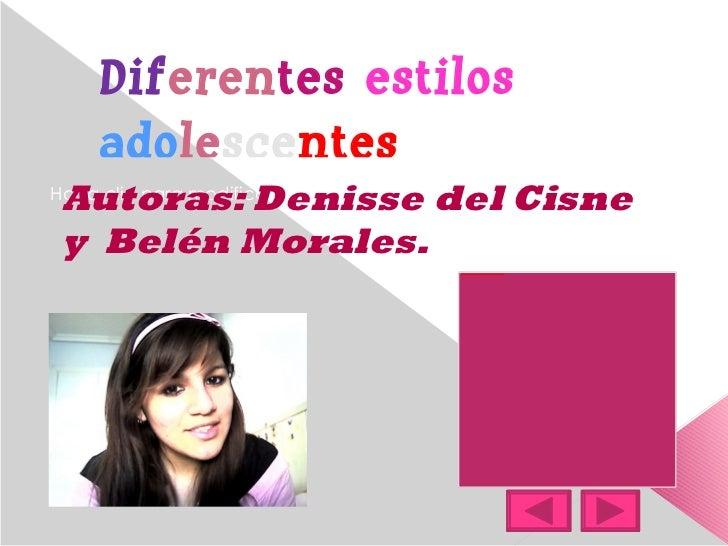 Dif eren tes   estilos ado le sce ntes   Autoras: Denisse del Cisne  y  Belén Morales.