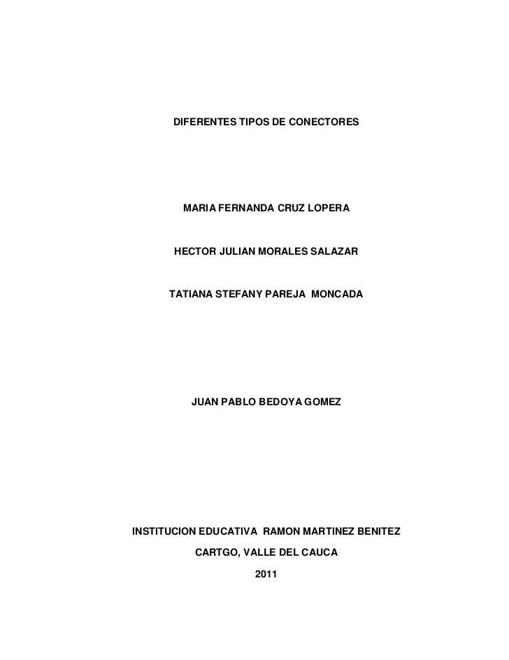DIFERENTES TIPOS DE CONECTORES<br />MARIA FERNANDA CRUZ LOPERA<br />HECTOR JULIAN MORALES SALAZAR<br />TATIANA STEFANY PAR...