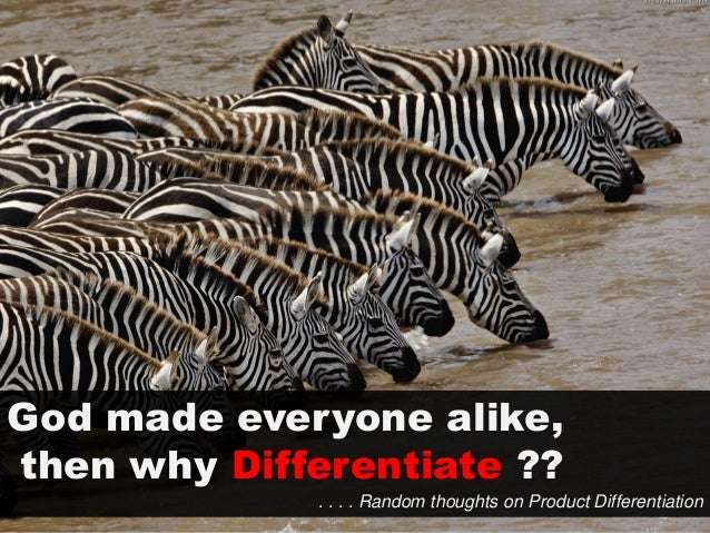 God made everyone alike, then why 'Differentiate'