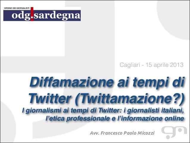 Cagliari - 15 aprile 2013  Diffamazione ai tempi di Twitter (Twittamazione?)! I giornalismi ai tempi di Twitter: i giornal...
