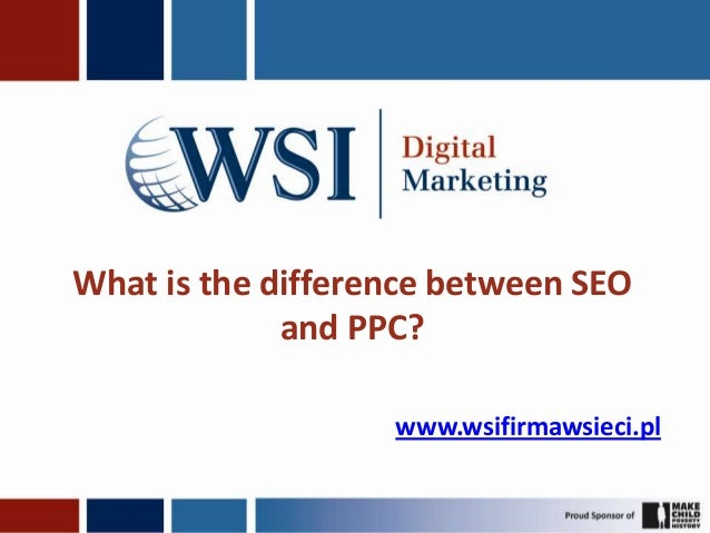 What is the difference between SEO             and PPC?                   www.wsifirmawsieci.pl