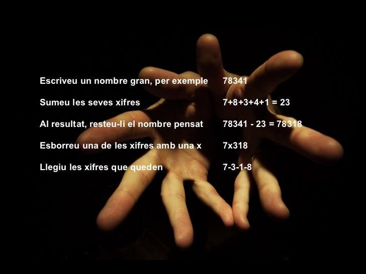 Escriveu un nombre gran, per exemple  78341  Sumeu les seves xifres  7+8+3+4+1 = 23  Al resultat, resteu-li el nombre pens...