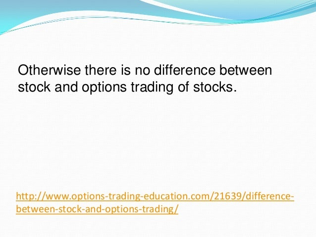 difference between commo stock and different Options on the stock of ibm, for example, are directly influenced by the price of ibm stock options, like futures contracts, have expiration dates, while stocks do not in other words, while you can hold the stock of an active company for years, an option will expire, worthless, at some point in the future.