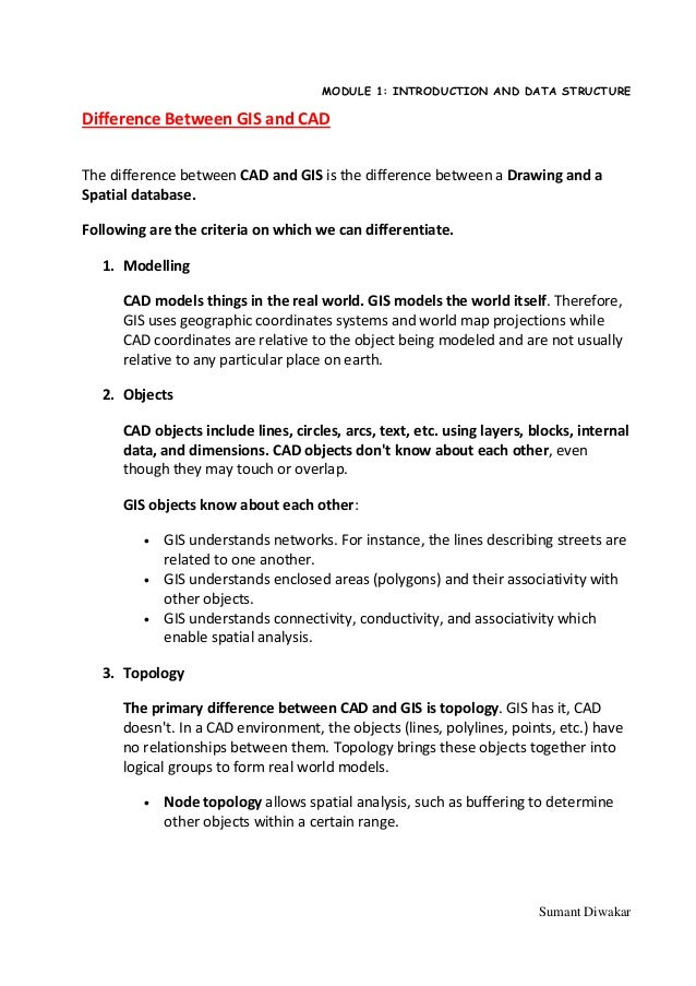 MODULE 1: INTRODUCTION AND DATA STRUCTUREDifference Between GIS and CADThe difference between CAD and GIS is the differenc...