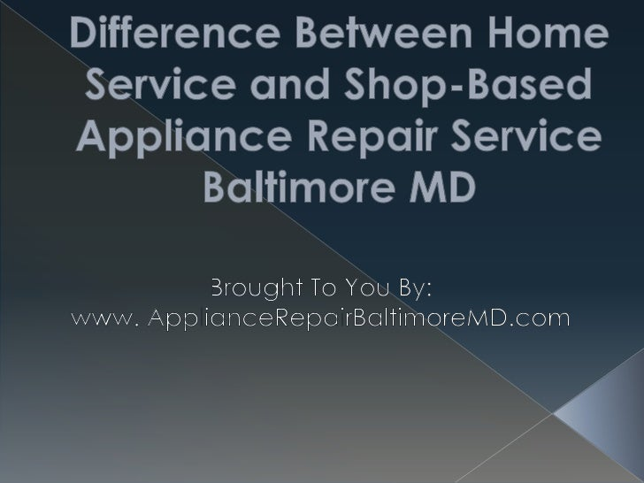 Difference Between Home Service and Shop-Based Appliance Repair Service Baltimore MD