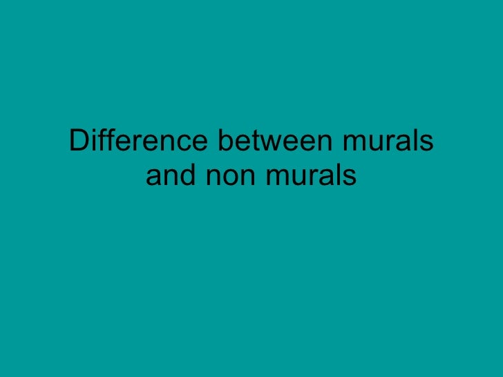 Difference between murals and non murals