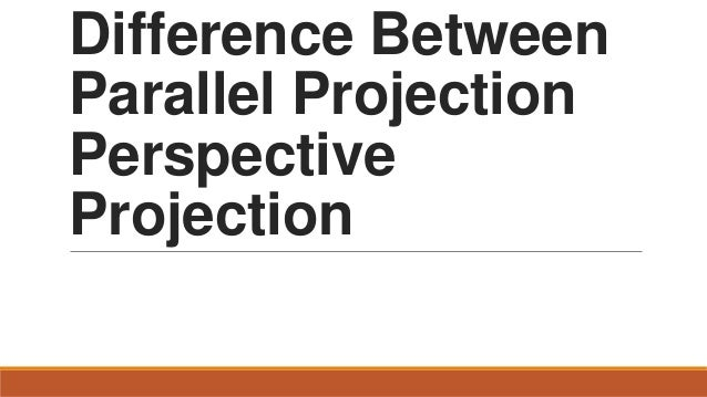 Difference Between Parallel Projection Perspective Projection