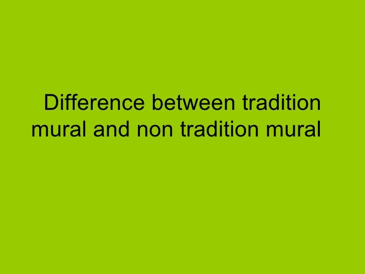 Difference between traditionmural and non tradition mural