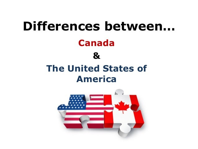 Differences between… Canada & The United States of America