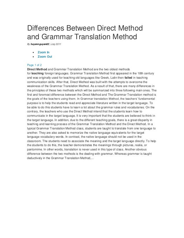 differences between direct method and grammar translation method Free essay: three of the earliest teaching methods were the grammar- translation method, the direct method, and the audio-lingual method compare and contrast the communicative approach with the audio-lingual method from the point of view of teacher, the learner, the activities and types of.