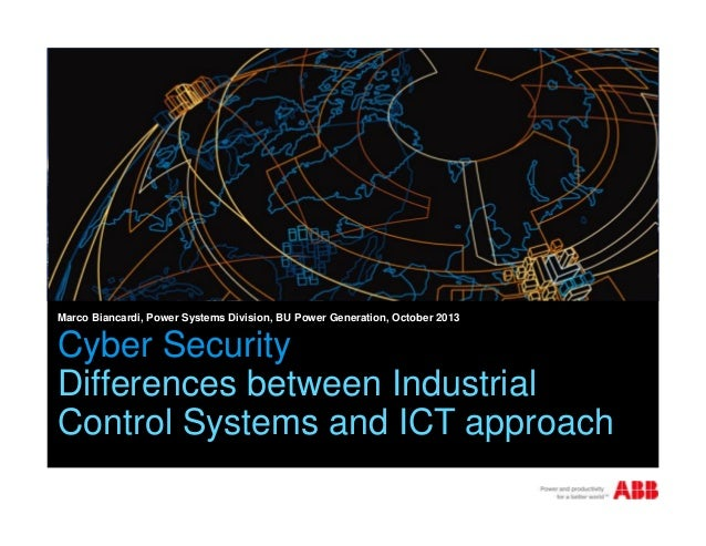 Cyber Security: Differences between Industrial Control Systems and ICT Approach