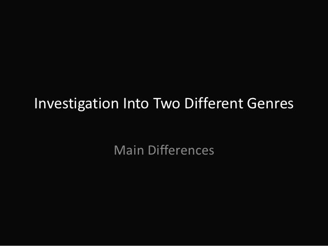 Investigation Into Two Different Genres           Main Differences