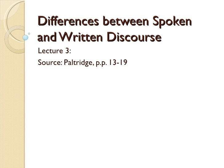 Differences between Spokenand Written DiscourseLecture 3:Source: Paltridge, p.p. 13-19