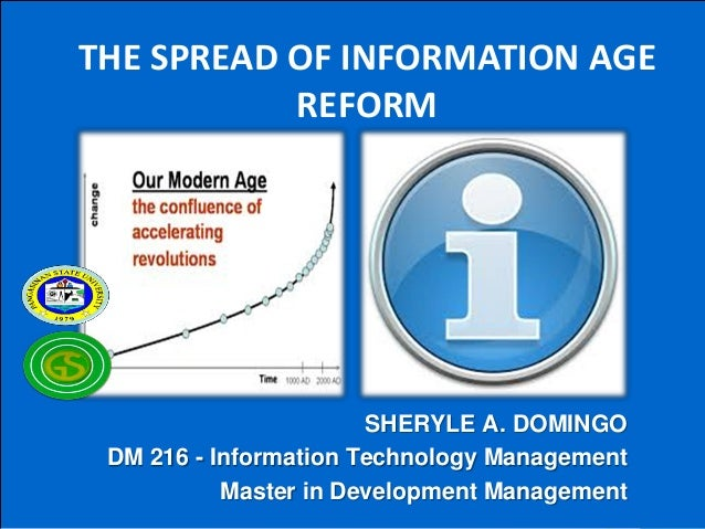 THE SPREAD OF INFORMATION AGE REFORM  SHERYLE A. DOMINGO DM 216 - Information Technology Management Master in Development ...