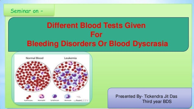 Seminar on -  Different Blood Tests Given For Bleeding Disorders Or Blood Dyscrasia  Presented By- Tickendra Jit Das Third...