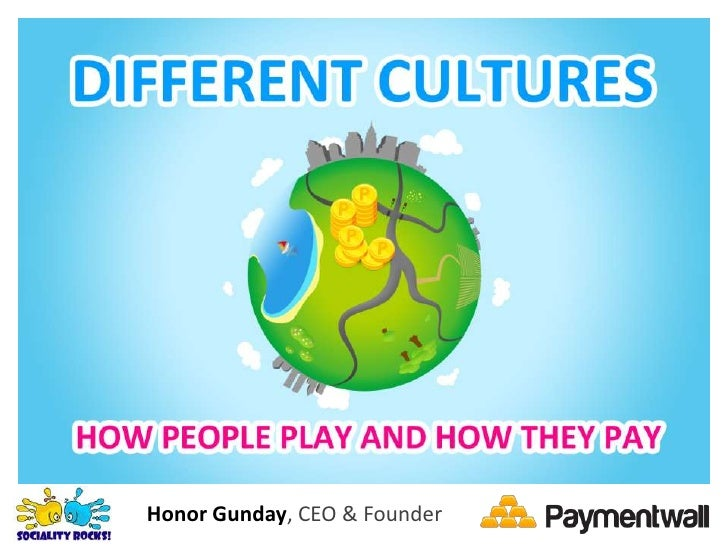 Different Cultures: How People Paly and how they Pay - Honor Gunday (PaymentWall)