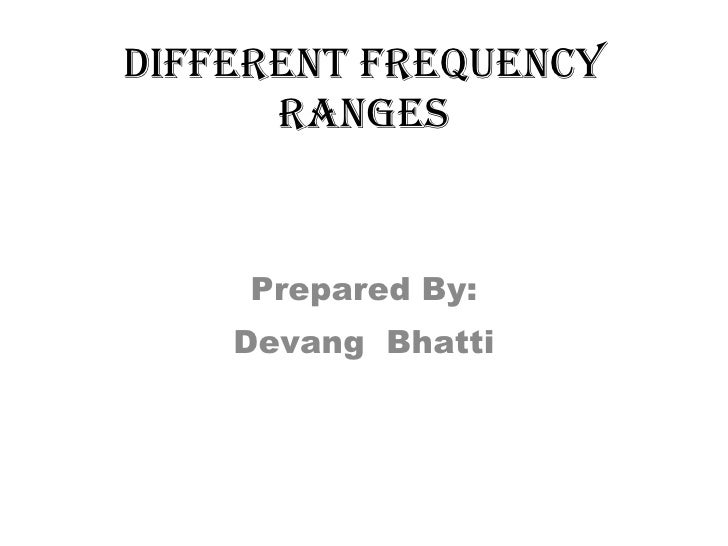 Different Frequency Ranges Prepared By: Devang  Bhatti