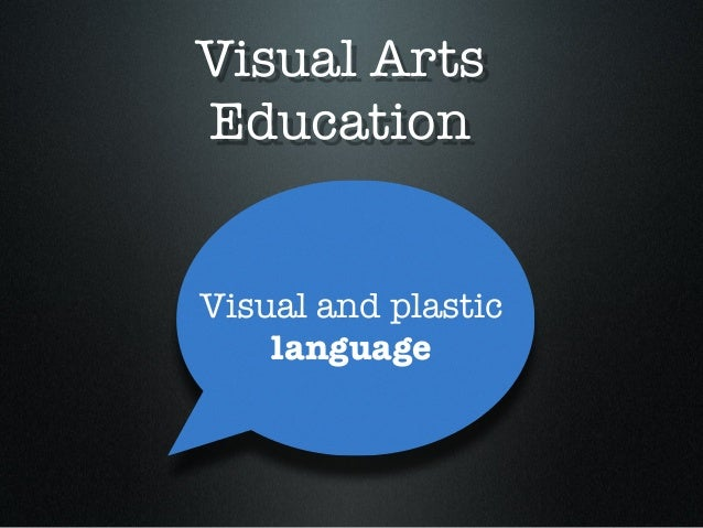 Visual Arts Education Visual and plastic language