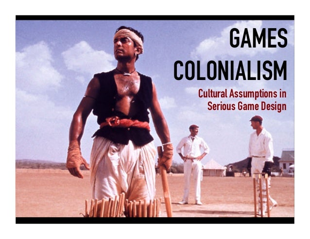 GAMES COLONIALISM Cultural Assumptions in Serious Game Design
