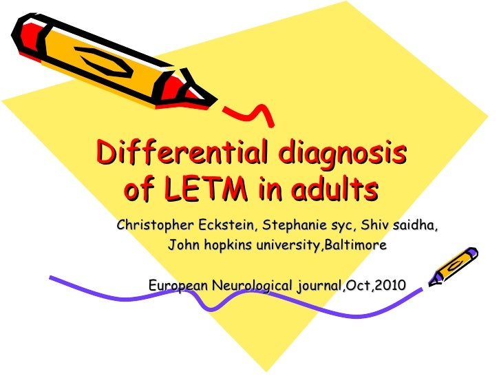 Differential diagnosis of LETM in adults Christopher Eckstein, Stephanie syc, Shiv saidha, John hopkins university,Baltimo...