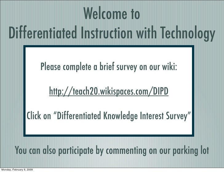 Welcome to      Differentiated Instruction with Technology                             Please complete a brief survey on o...