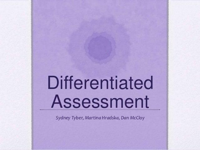 DifferentiatedAssessment Sydney Tyber, Martina Hradska, Dan McCloy