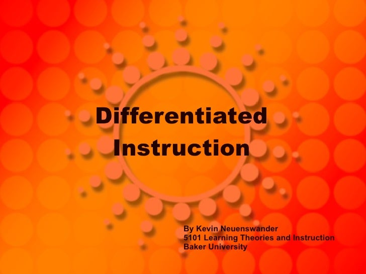 Differentiated Instruction By Kevin Neuenswander 5101 Learning Theories and Instruction Baker University