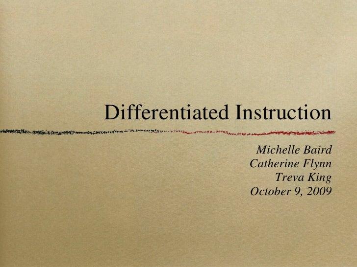 Differentiated Instruction <ul><li>Michelle Baird </li></ul><ul><li>Catherine Flynn </li></ul><ul><li>Treva King </li></ul...