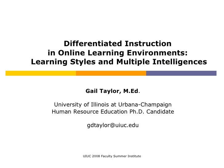 Differentiated Instruction  in Online Learning Environments:  Learning Styles and Multiple Intelligences Gail Taylor, M.Ed...
